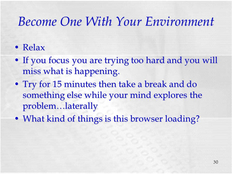 30 Become One With Your Environment RelaxRelax If you focus you are trying too hard and you will miss what is happening.If you focus you are trying too hard and you will miss what is happening.