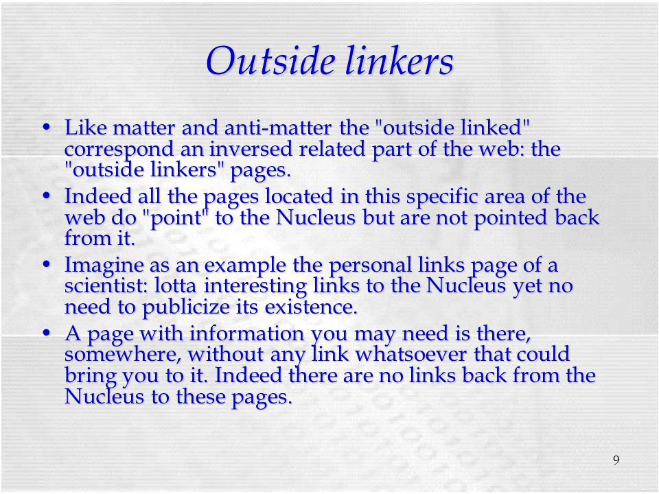 9 Outside linkers Like matter and anti-matter the outside linked correspond an inversed related part of the web: the outside linkers pages.Like matter and anti-matter the outside linked correspond an inversed related part of the web: the outside linkers pages.