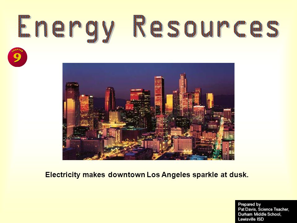 Electricity makes downtown Los Angeles sparkle at dusk. Prepared by Pat Davis, Science Teacher, Durham Middle School, Lewisville ISD