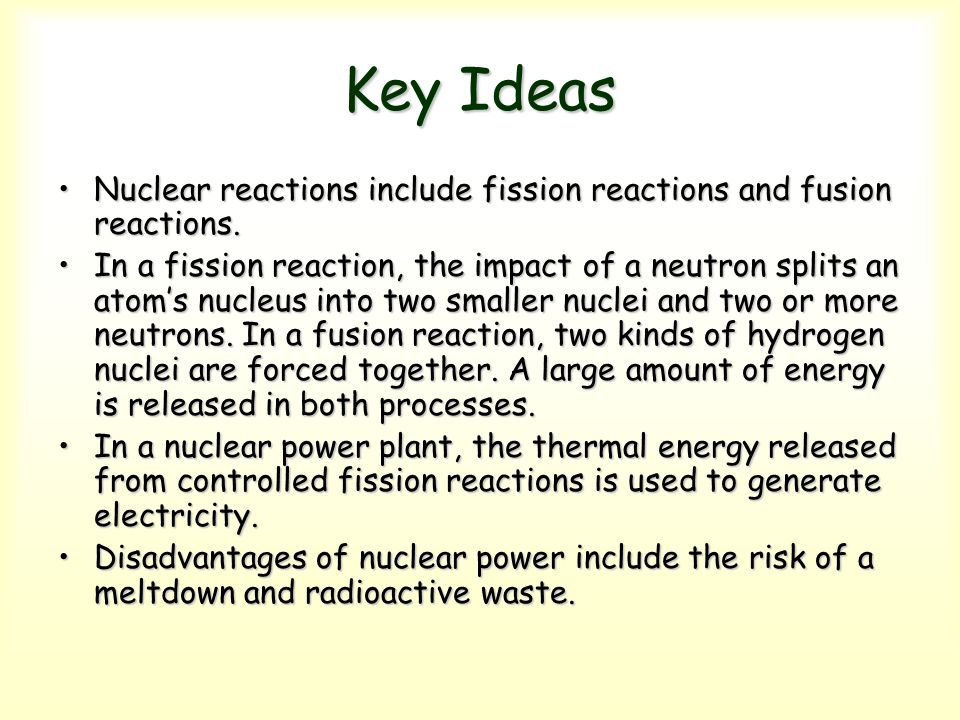 Key Ideas Nuclear reactions include fission reactions and fusion reactions.Nuclear reactions include fission reactions and fusion reactions. In a fiss