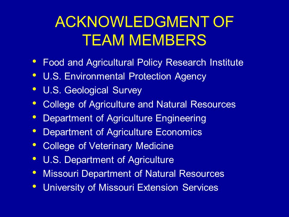 ACKNOWLEDGMENT OF TEAM MEMBERS Food and Agricultural Policy Research Institute U.S. Environmental Protection Agency U.S. Geological Survey College of