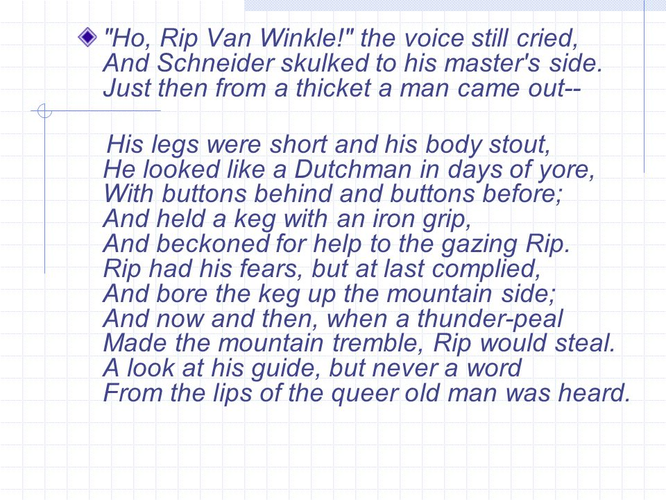 Ho, Rip Van Winkle! the voice still cried, And Schneider skulked to his master s side.
