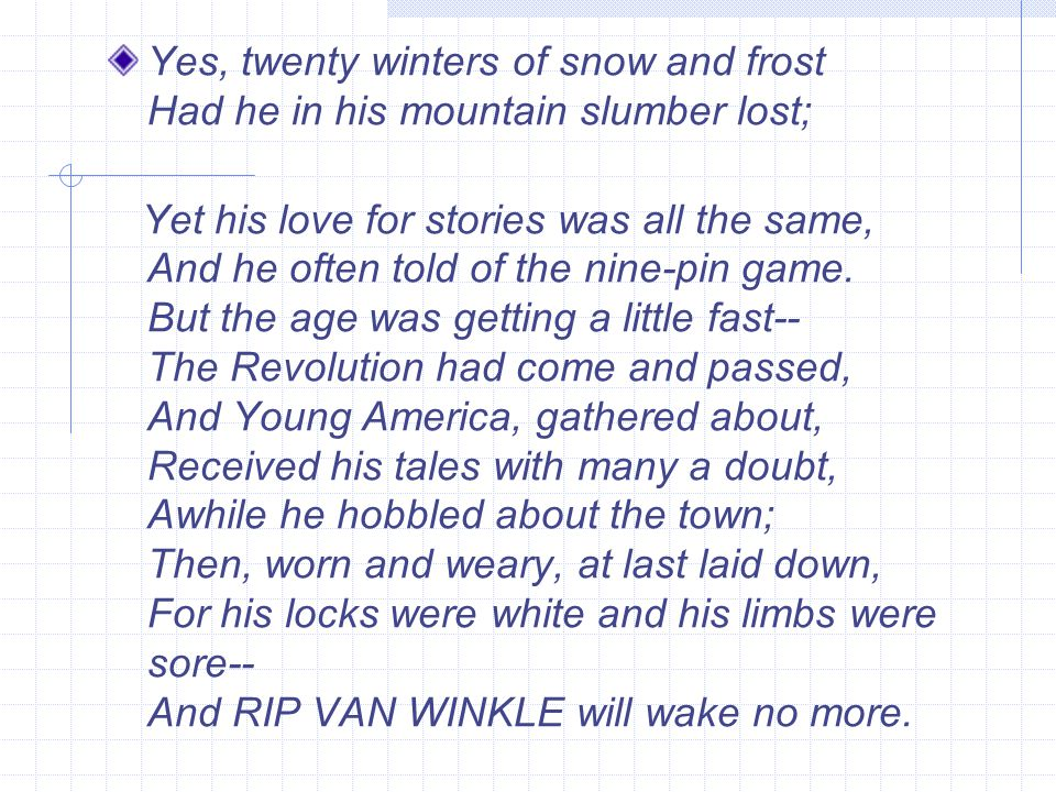 Yes, twenty winters of snow and frost Had he in his mountain slumber lost; Yet his love for stories was all the same, And he often told of the nine-pi