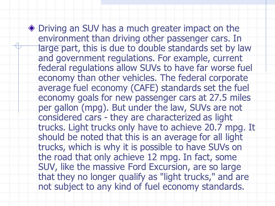 Driving an SUV has a much greater impact on the environment than driving other passenger cars. In large part, this is due to double standards set by l