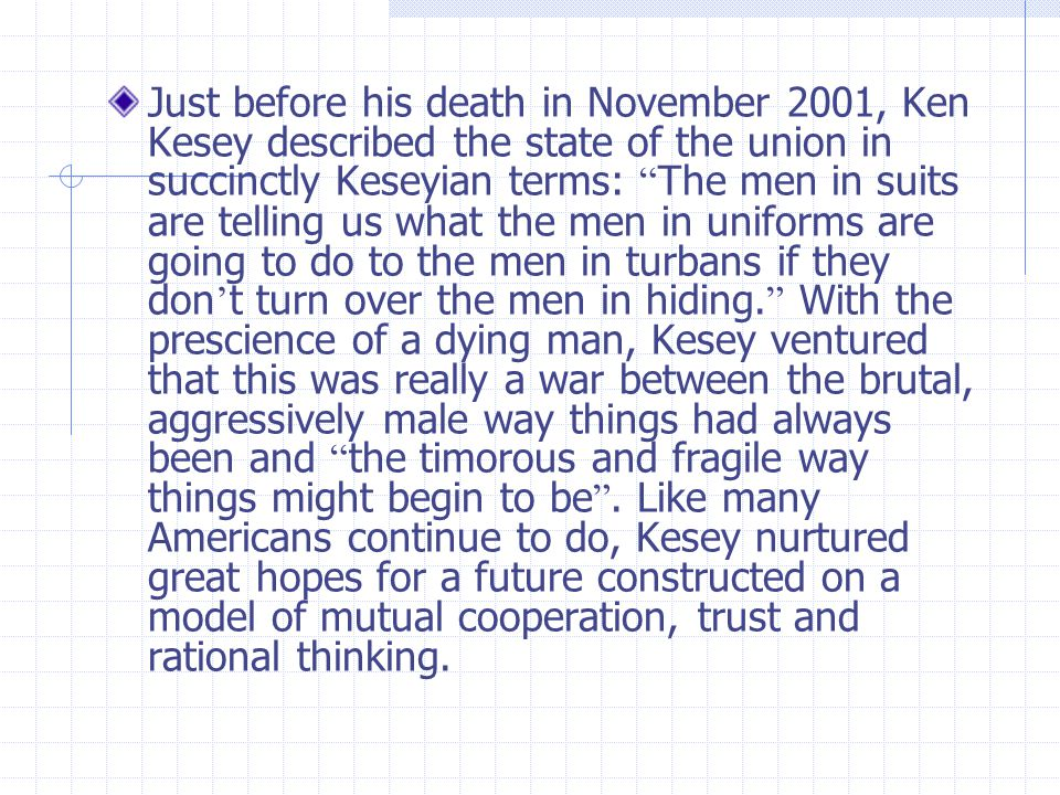 """Just before his death in November 2001, Ken Kesey described the state of the union in succinctly Keseyian terms: """" The men in suits are telling us wha"""