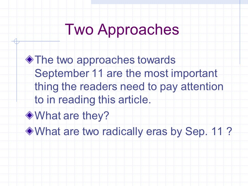 Two Approaches The two approaches towards September 11 are the most important thing the readers need to pay attention to in reading this article. What