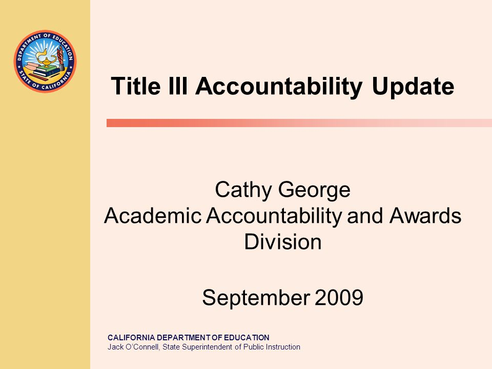 JACK O'CONNELL State Superintendent of Public Instruction 2 Discussion Points 2008-09 Title III Accountability Results Proposed changes to the Title III Accountability System to comply with the Notice of Final Interpretations (NOFI)