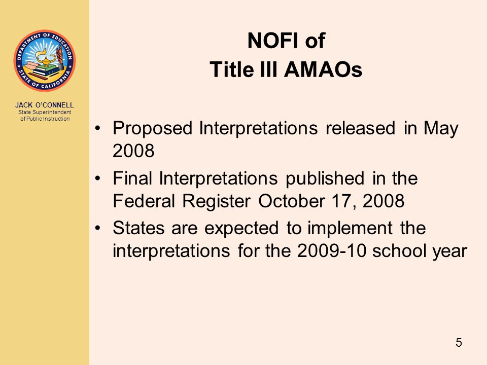 JACK O'CONNELL State Superintendent of Public Instruction 6 Interpretation 8 AMAOs and the Use of Cohorts Does not allow the use of prior proficiency level in the selection of the cohort for AMAO 2 If cohorts are established for AMAO 2 they must be based on time in language instruction education programs If cohorts are established for AMAO 1 or 2 then the subgrantees must meet the targets for all cohorts in order to meet the AMAO
