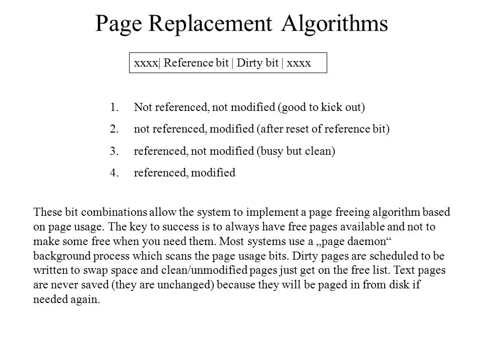 Page Replacement Algorithms xxxx| Reference bit | Dirty bit | xxxx 1.Not referenced, not modified (good to kick out) 2.not referenced, modified (after