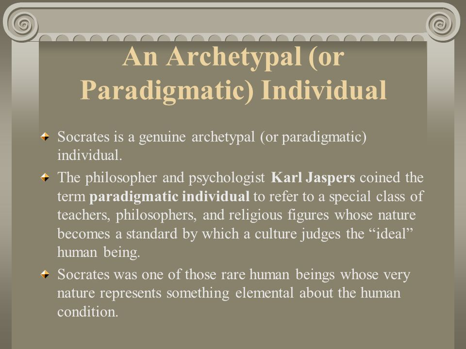 An Archetypal (or Paradigmatic) Individual Socrates is a genuine archetypal (or paradigmatic) individual.