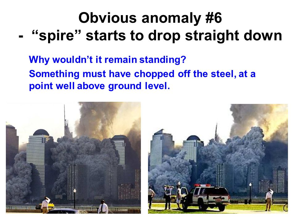 Obvious anomaly #6 - spire starts to drop straight down Why wouldn't it remain standing.