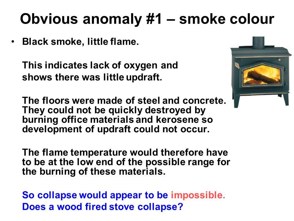 Obvious anomaly #1 – smoke colour Black smoke, little flame.