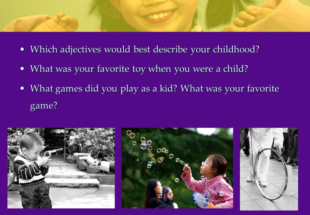 Which adjectives would best describe your childhood?Which adjectives would best describe your childhood.