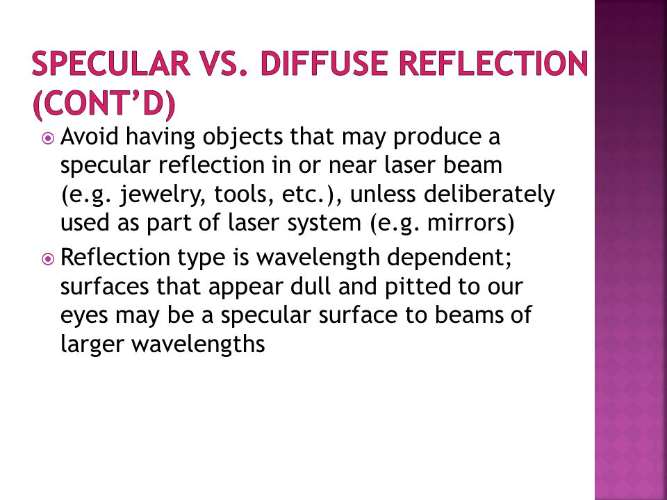 Avoid having objects that may produce a specular reflection in or near laser beam (e.g.