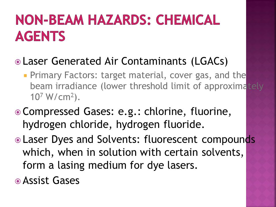  Laser Generated Air Contaminants (LGACs)  Primary Factors: target material, cover gas, and the beam irradiance (lower threshold limit of approximately 10 7 W/cm 2 ).