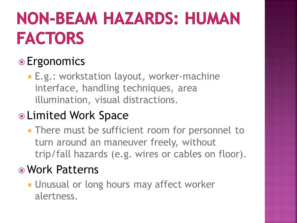  Ergonomics  E.g.: workstation layout, worker-machine interface, handling techniques, area illumination, visual distractions.