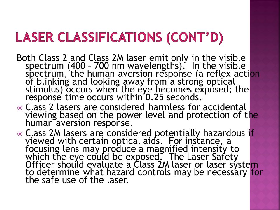 Both Class 2 and Class 2M laser emit only in the visible spectrum (400 – 700 nm wavelengths).
