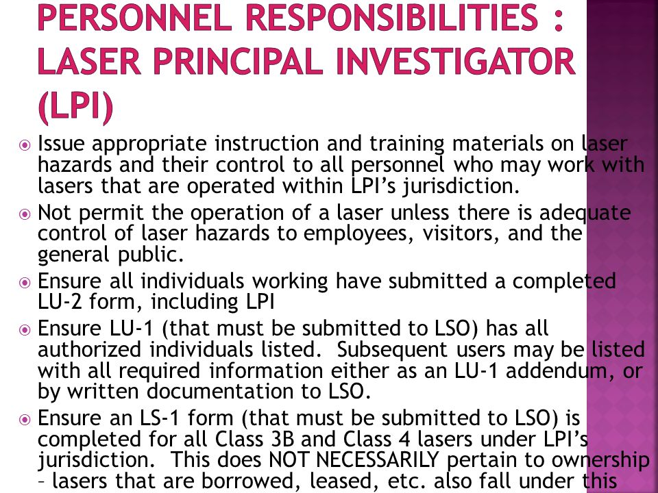  Issue appropriate instruction and training materials on laser hazards and their control to all personnel who may work with lasers that are operated within LPI's jurisdiction.