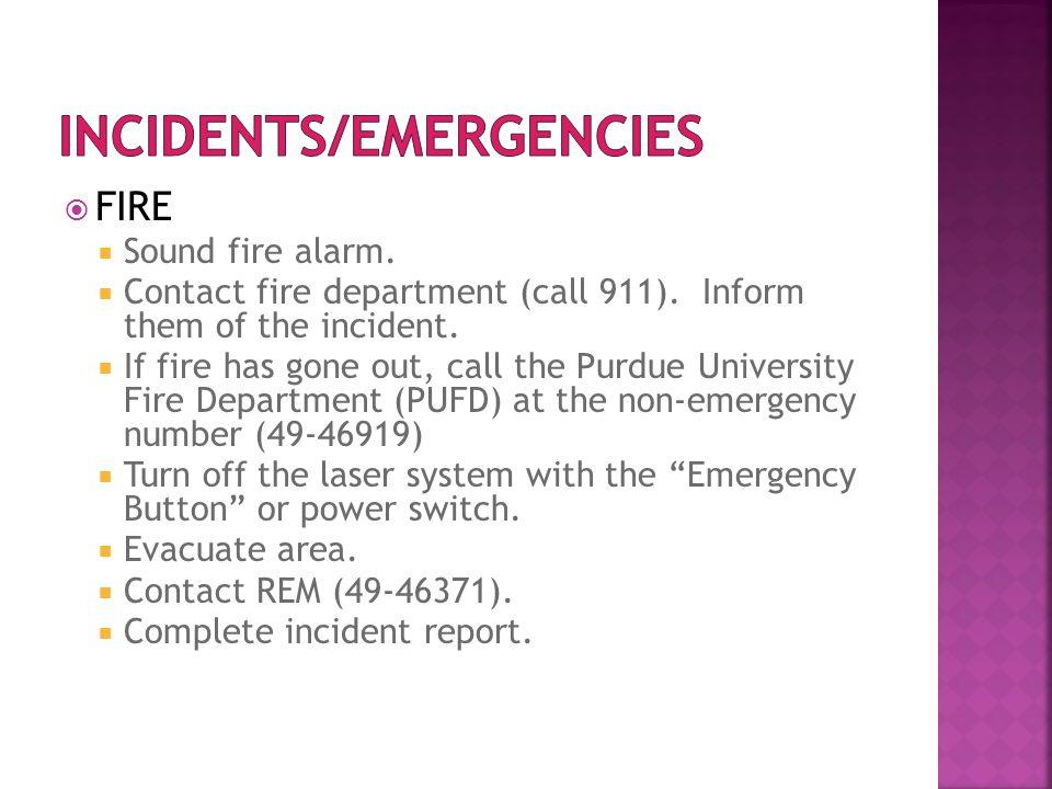  FIRE  Sound fire alarm. Contact fire department (call 911).