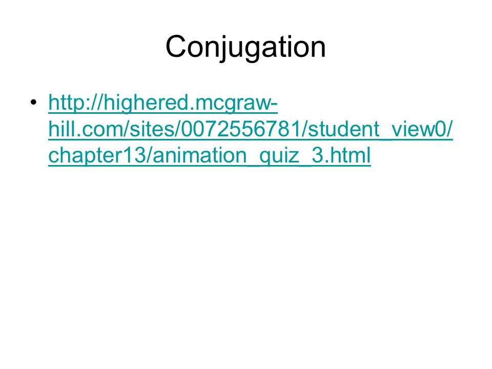 Conjugation http://highered.mcgraw- hill.com/sites/0072556781/student_view0/ chapter13/animation_quiz_3.htmlhttp://highered.mcgraw- hill.com/sites/007