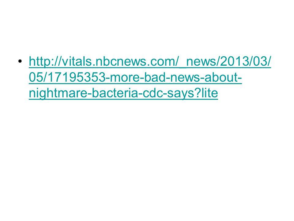 http://vitals.nbcnews.com/_news/2013/03/ 05/17195353-more-bad-news-about- nightmare-bacteria-cdc-says?litehttp://vitals.nbcnews.com/_news/2013/03/ 05/