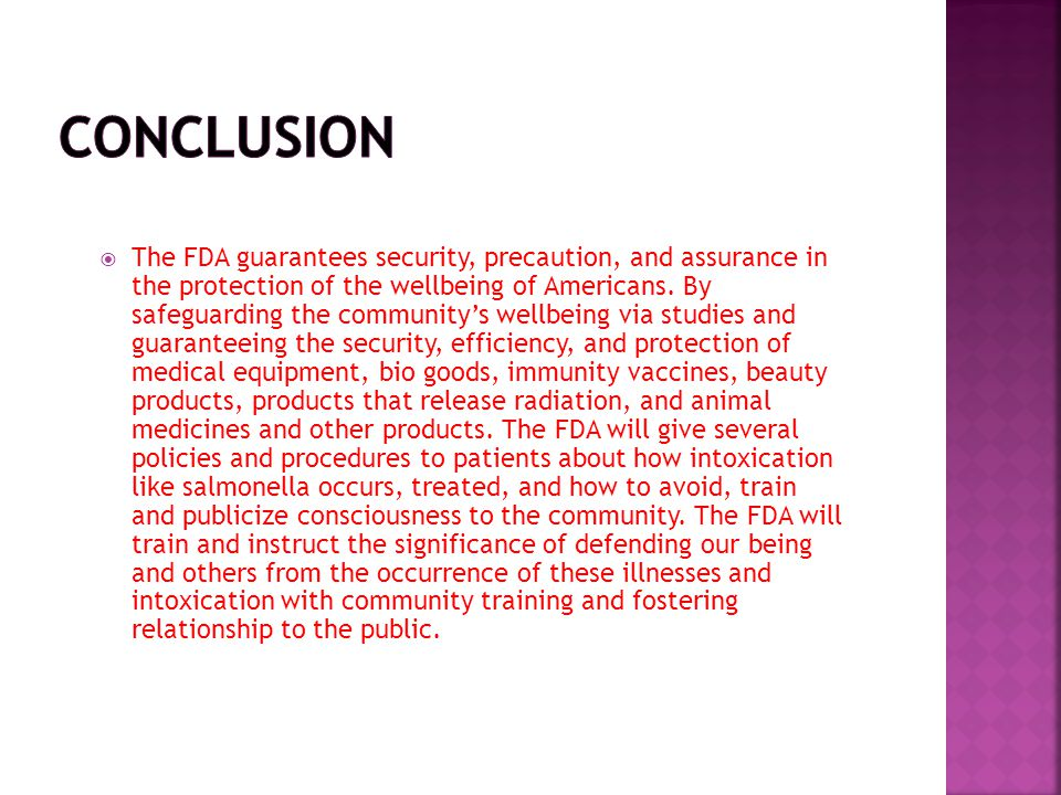  The FDA guarantees security, precaution, and assurance in the protection of the wellbeing of Americans.