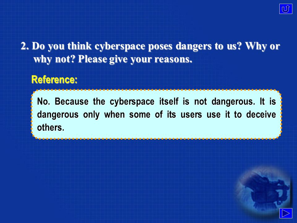 2.Do you think cyberspace poses dangers to us. Why or why not.