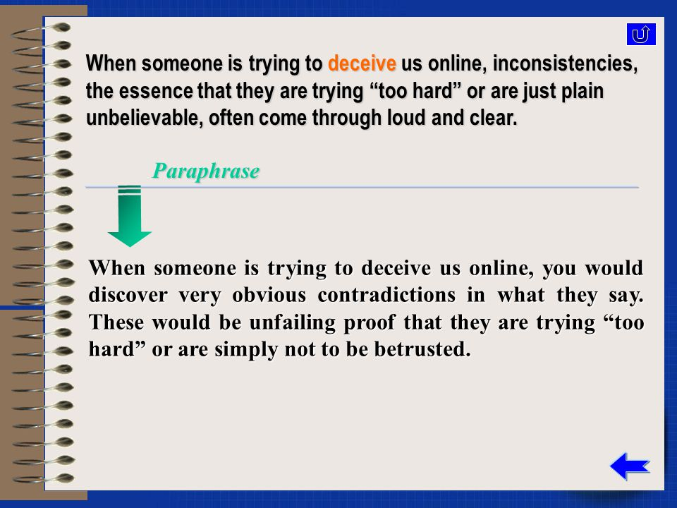 When someone is trying to deceive us online, inconsistencies, the essence that they are trying too hard or are just plain unbelievable, often come through loud and clear.