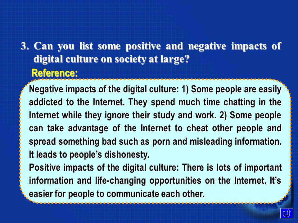 3.Can you list some positive and negative impacts of digital culture on society at large.
