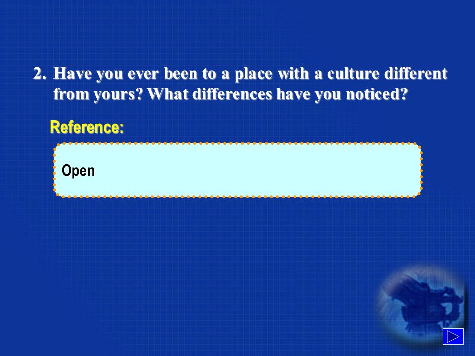 1. Try to define culture after discussing it with your classmates.