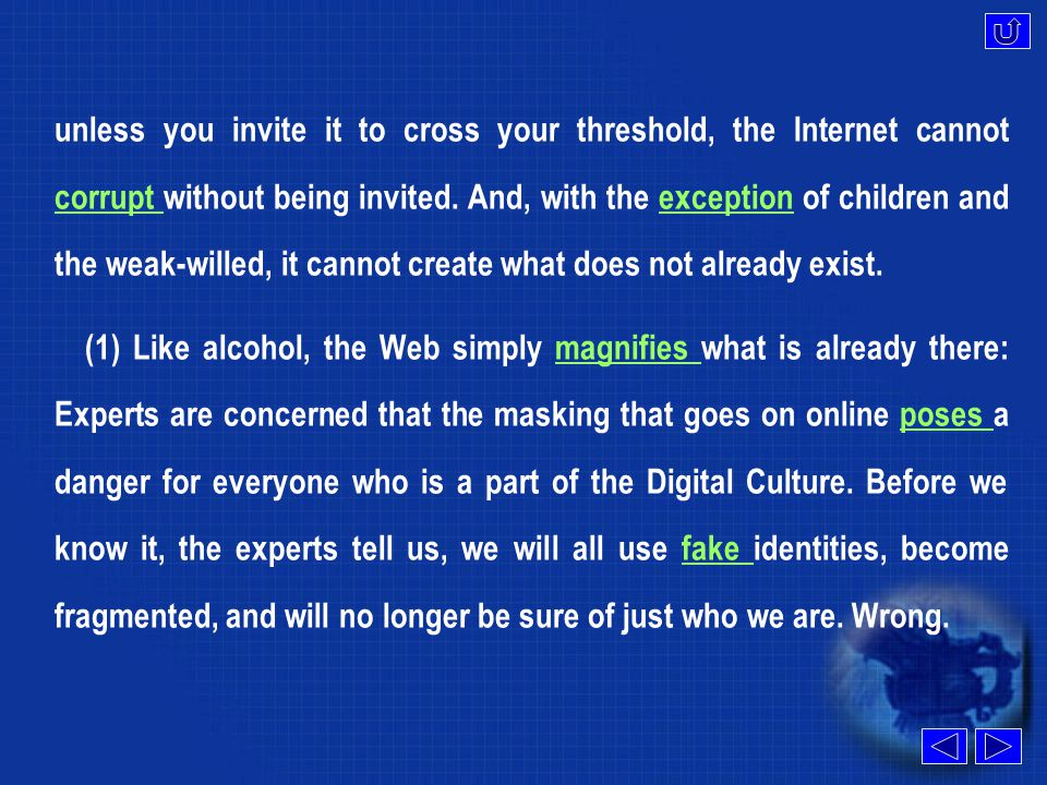 unless you invite it to cross your threshold, the Internet cannot corrupt without being invited.