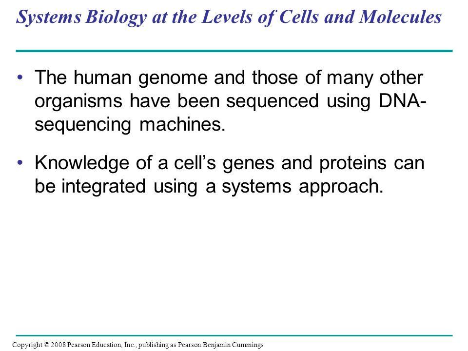 Systems Biology at the Levels of Cells and Molecules The human genome and those of many other organisms have been sequenced using DNA- sequencing mach