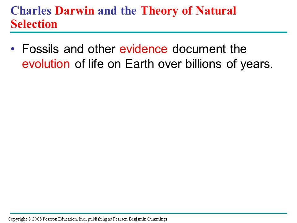 Charles Darwin and the Theory of Natural Selection Fossils and other evidence document the evolution of life on Earth over billions of years. Copyrigh