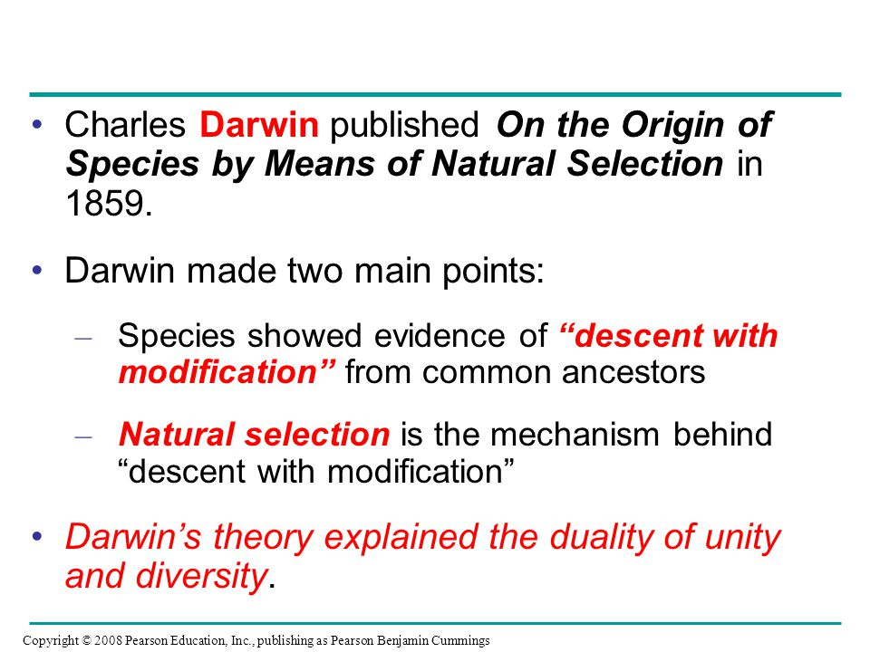 "Charles Darwin published On the Origin of Species by Means of Natural Selection in 1859. Darwin made two main points: – Species showed evidence of ""de"