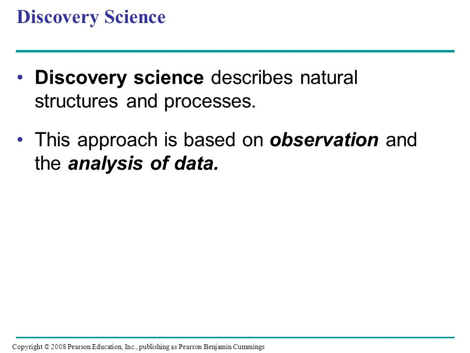 Discovery Science Discovery science describes natural structures and processes. This approach is based on observation and the analysis of data. Copyri