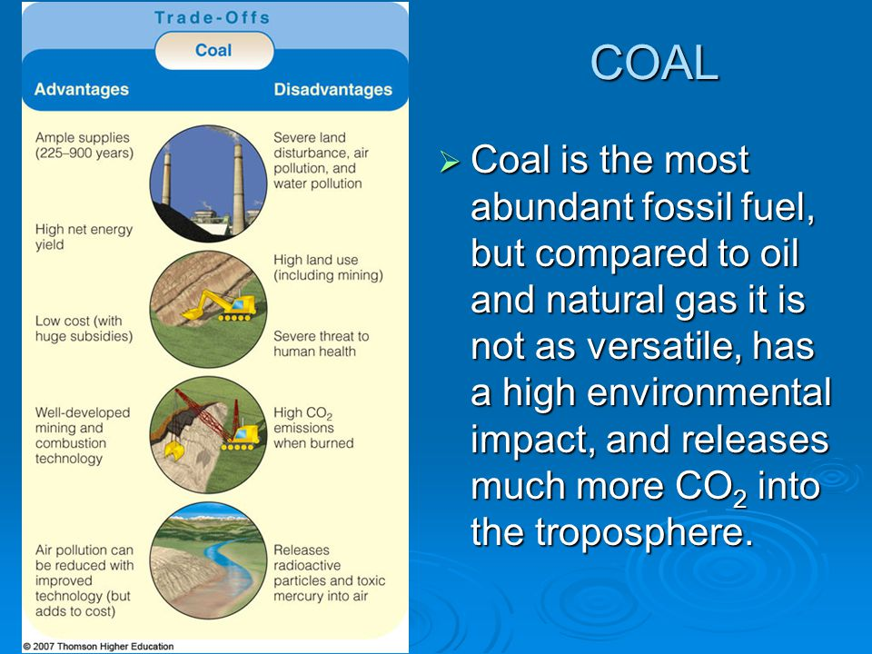 COAL  Coal is the most abundant fossil fuel, but compared to oil and natural gas it is not as versatile, has a high environmental impact, and release