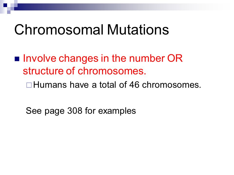 Chromosomal Mutations Involve changes in the number OR structure of chromosomes.