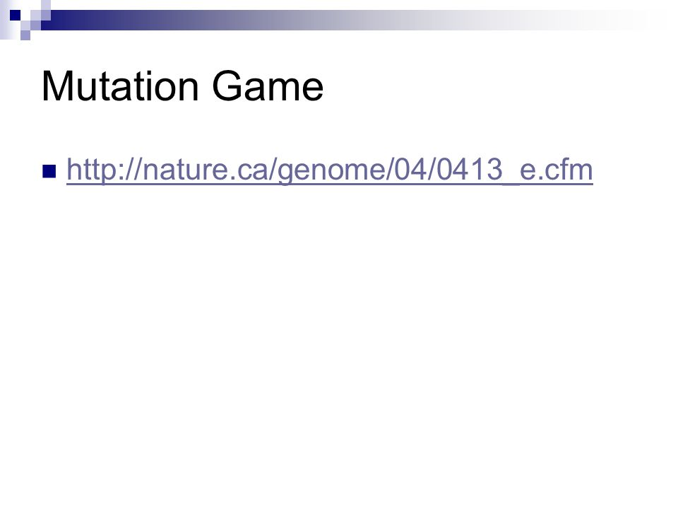 Mutation Game http://nature.ca/genome/04/0413_e.cfm