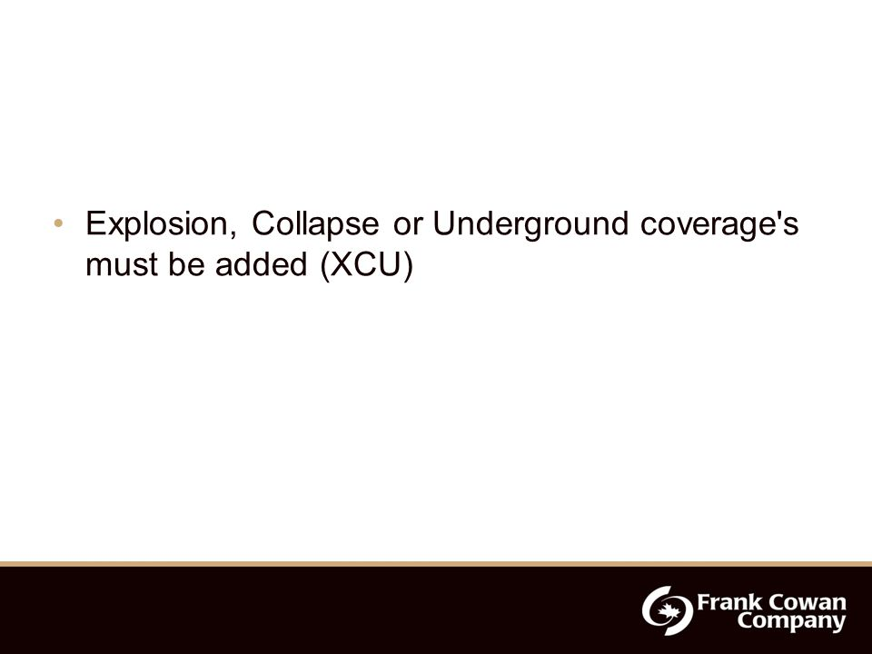 Explosion, Collapse or Underground coverage s must be added (XCU)