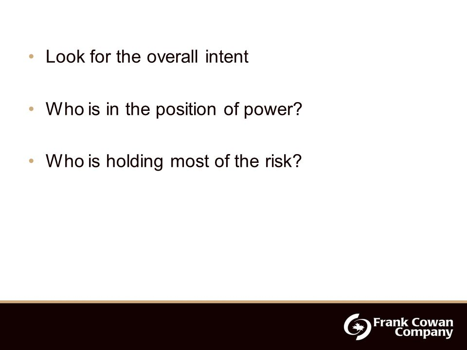 Look for the overall intent Who is in the position of power Who is holding most of the risk