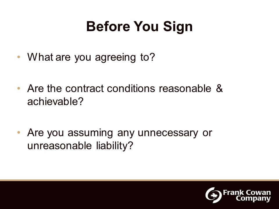 Before You Sign What are you agreeing to. Are the contract conditions reasonable & achievable.