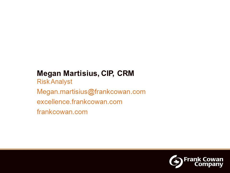 Megan Martisius, CIP, CRM Risk Analyst Megan.martisius@frankcowan.com excellence.frankcowan.com frankcowan.com