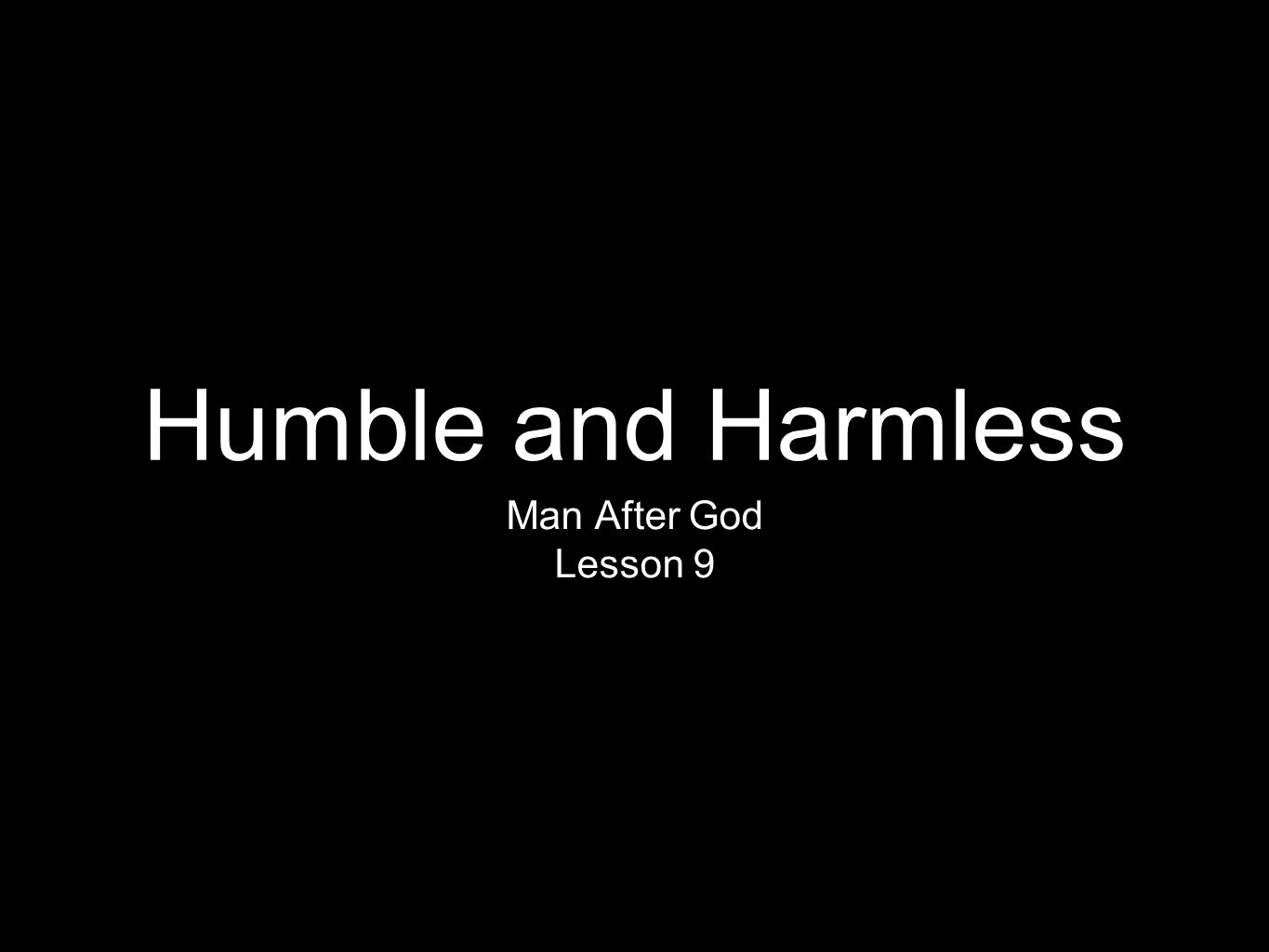 Humble and Harmless Man After God Lesson 9