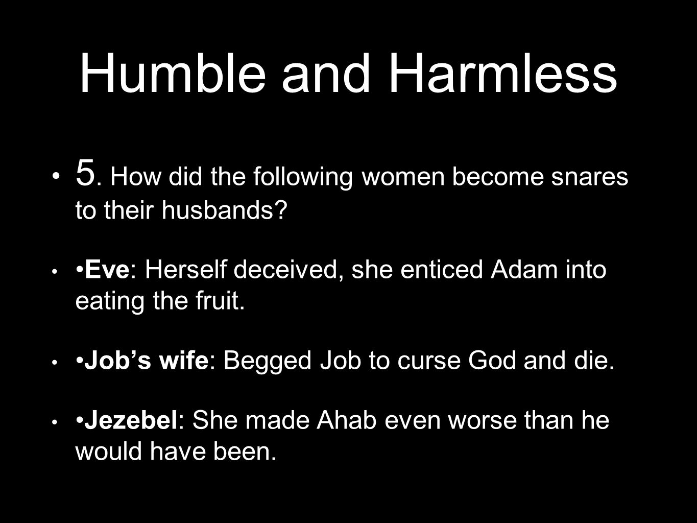 Humble and Harmless 5. How did the following women become snares to their husbands.