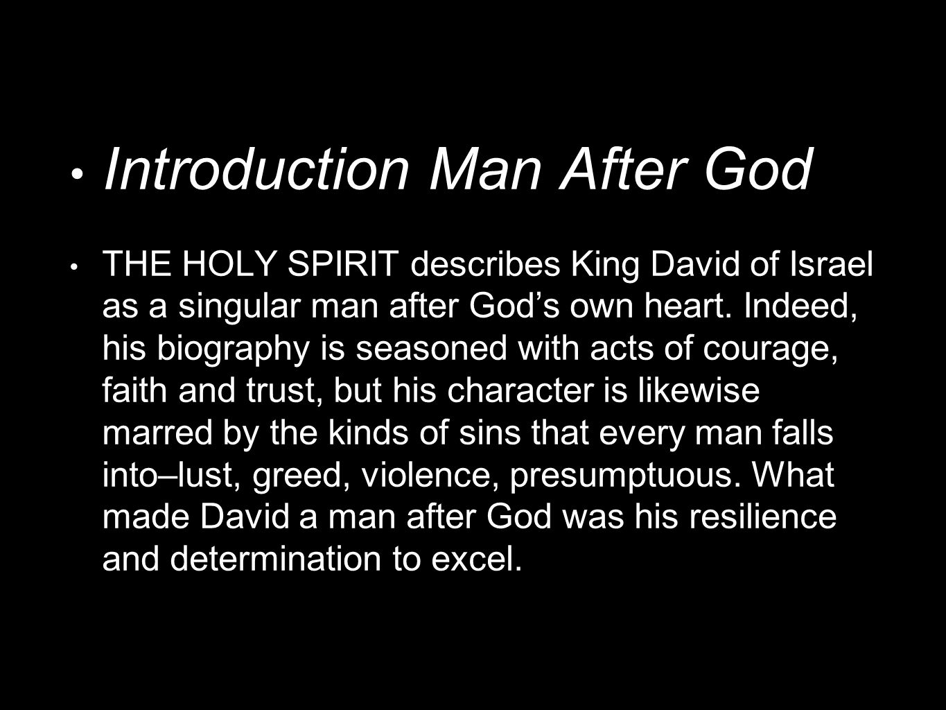 Introduction Man After God THE HOLY SPIRIT describes King David of Israel as a singular man after God's own heart.