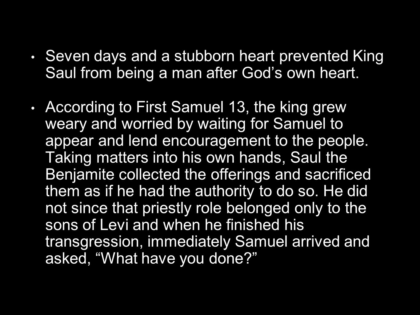 Seven days and a stubborn heart prevented King Saul from being a man after God's own heart.