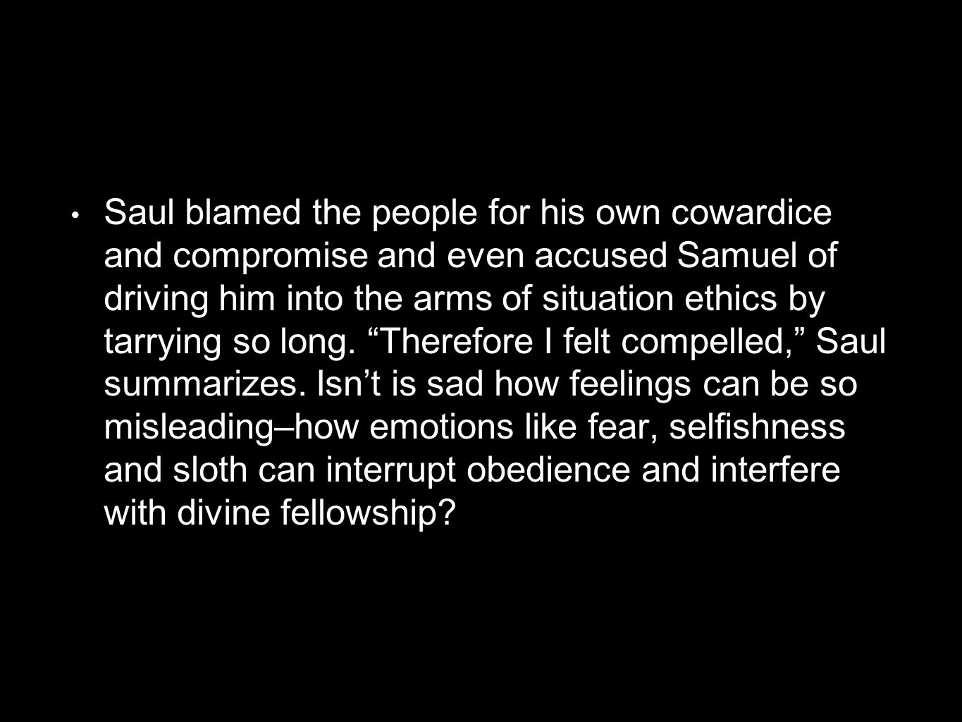 Samuel labeled Saul's compromise as foolish disobedience and warned him that he would lose his crown because of the deep-seated attitude of rebellion that this one episode epitomized.