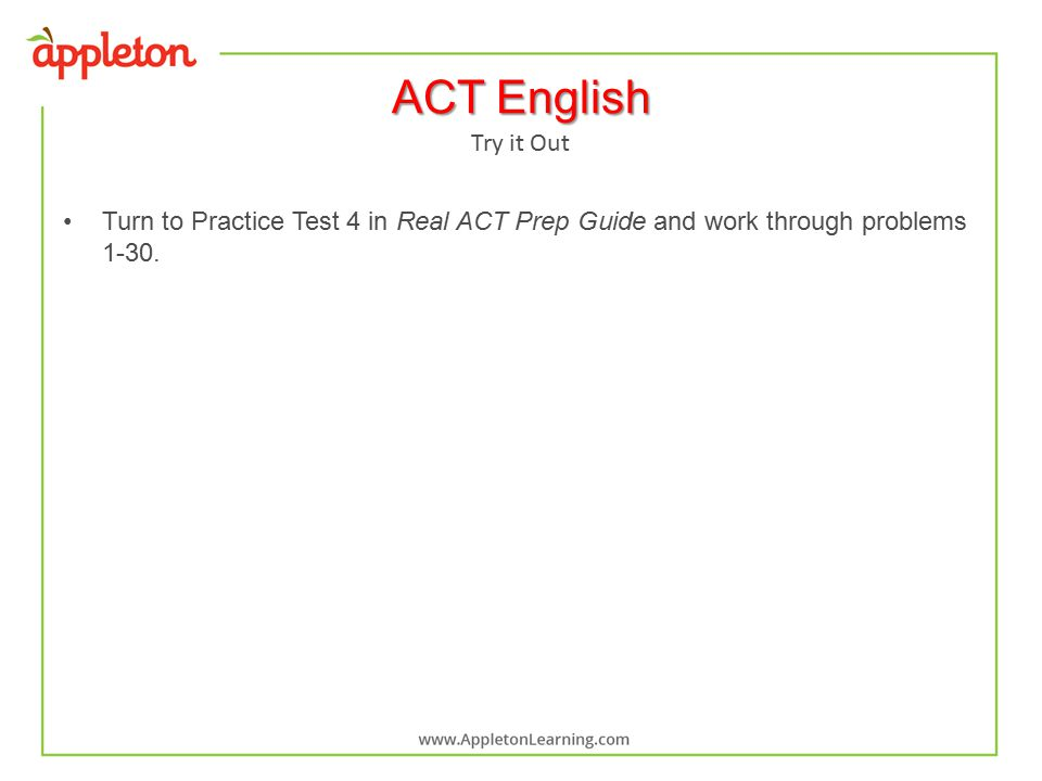 ACT English Turn to Practice Test 4 in Real ACT Prep Guide and work through problems 1-30.