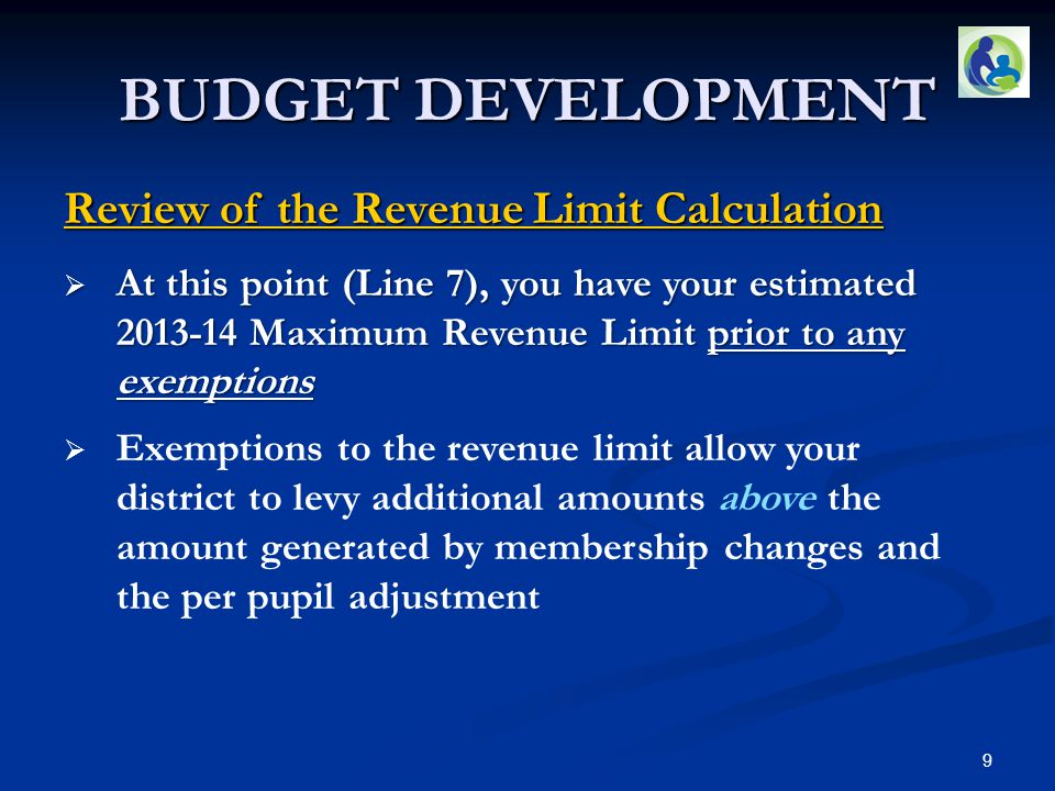 BUDGET DEVELOPMENT Review of the Revenue Limit Calculation  At this point (Line 7), you have your estimated 2013-14 Maximum Revenue Limit prior to an