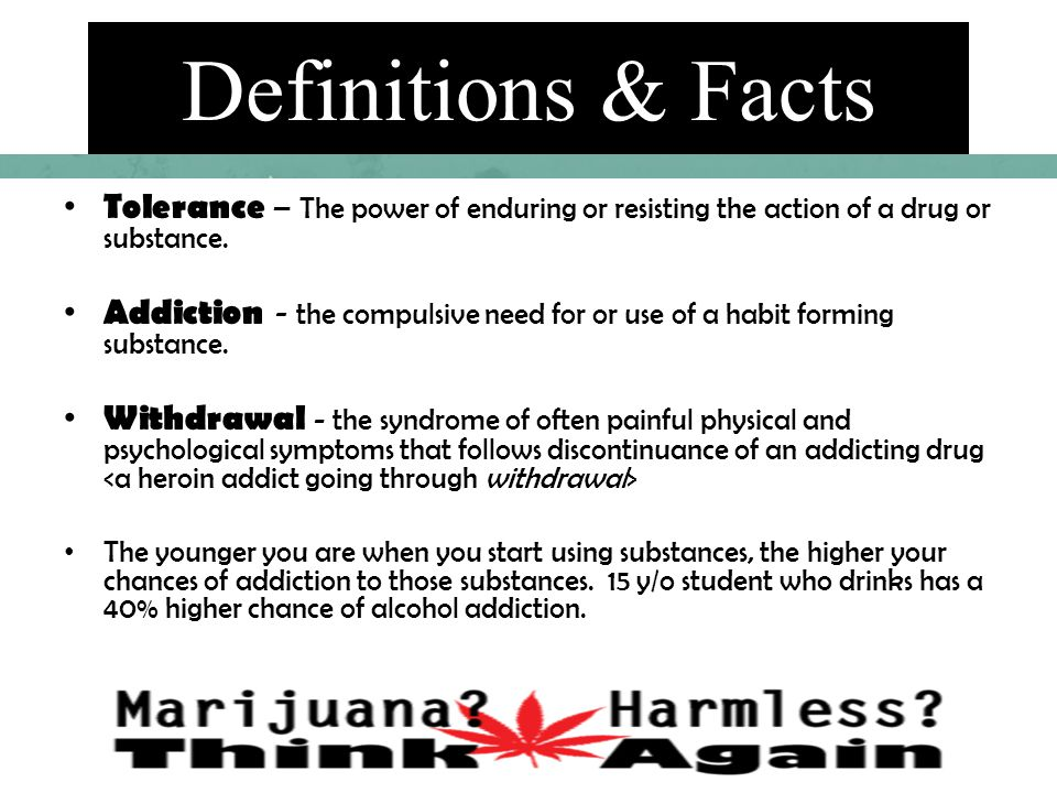 Definitions & Facts Tolerance – The power of enduring or resisting the action of a drug or substance.